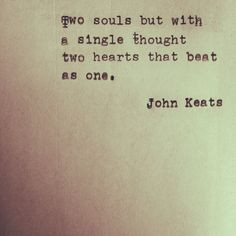 John Keats ~ its to me about finding your soulmate ~ that one person ...