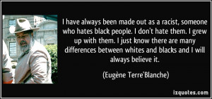 have always been made out as a racist, someone who hates black people ...