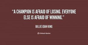 champion is afraid of losing. Everyone else is afraid of winning ...