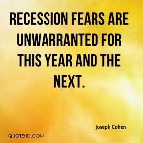 Joseph Cohen - recession fears are unwarranted for this year and the ...