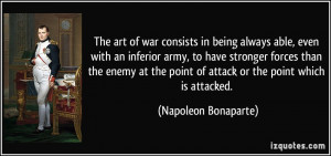 art of war consists in being always able, even with an inferior army ...