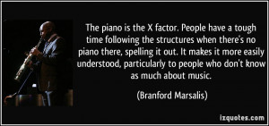 The piano is the X factor. People have a tough time following the ...