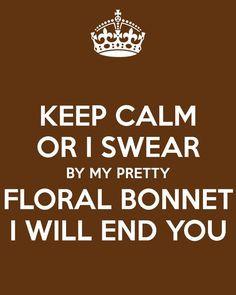 ... Serenity. Keep calm. Floral Bonnet. Mal Reynolds. Nathan Fillion. More