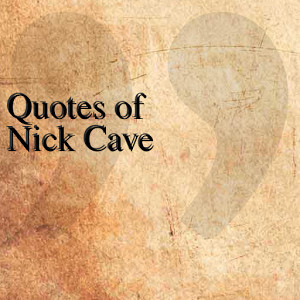 quotes of nick cave the quotes team june 7 2014 entertainment 1 ...