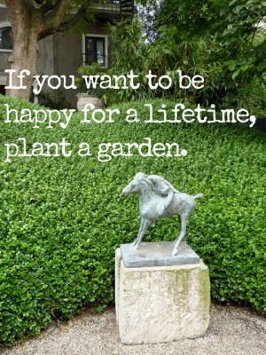 if you want to be happy for a lifetime plant a garden