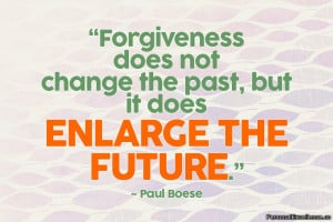 """Inspirational Quote: """"Forgiveness does not change the past, but it ..."""