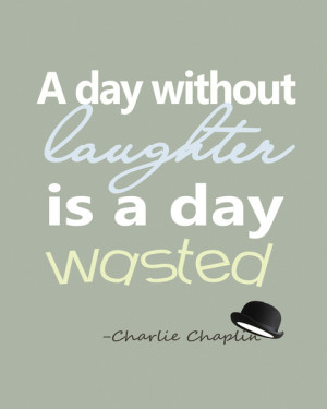 ... day without laughter is a day wasted - Charlie Chaplin Quote Art Print