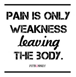 Pain is weakness leaving the body. My mantra for my 1st Marathon and ...
