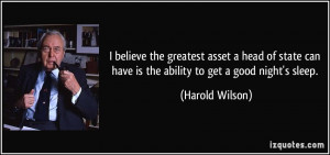 greatest asset a head of state can have is the ability to get a good ...
