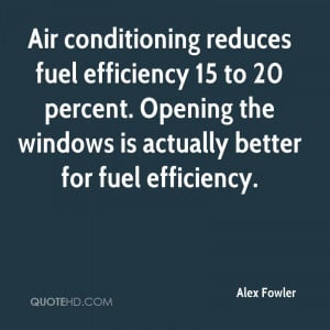 Air conditioning reduces fuel efficiency 15 to 20 percent. Opening the ...