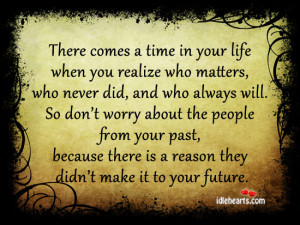 ... comes a time in your life when you realize who matters, who never did