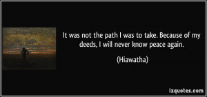 It was not the path I was to take. Because of my deeds, I will never ...