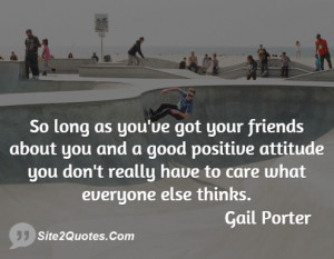 So long as you've got your friends about you and a good positive ...