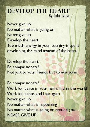Develop the heart By Dalai Lama Never give up No matter what is going ...