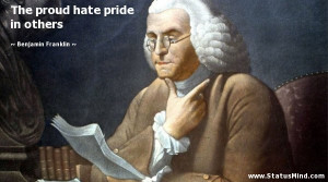 ... proud hate pride in others - Benjamin Franklin Quotes - StatusMind.com