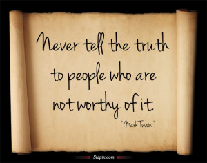 ... the truth to people who are not worthy of it | Quotes on Slapix.com