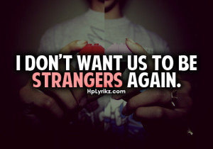 don't want us to be strangers again.