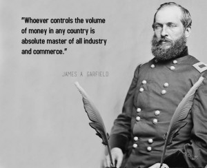 """of all industry and commerce."""" -James A. Garfield (20th President ..."""