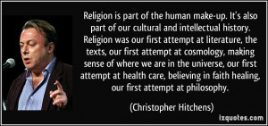 ... faith healing, our first attempt at philosophy. - Christopher Hitchens
