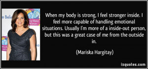 feel stronger inside. I feel more capable of handling emotional ...