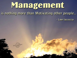 Management is nothing more than motivating other people