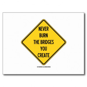 Never Burn The Bridges You Create (Warning Sign) Postcard