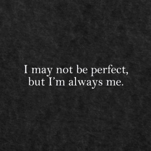 may not be perfect but I'm always me. Clark Kent, True Things, Life ...