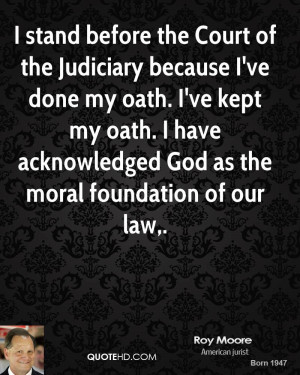 stand before the Court of the Judiciary because I've done my oath. I ...