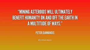 Mining asteroids will ultimately benefit humanity on and off the Earth ...