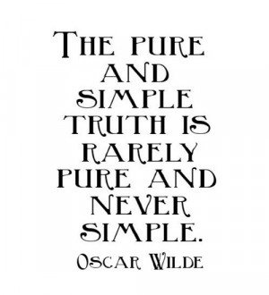 The Pure And Simple Truth Is Rarely Pure And Never Simple.