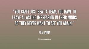 Mia Hamm quote | ... leave a lasting impression in their m... - Mia ...