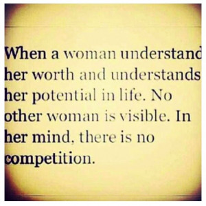 Yes no competition hun ;) understand a real woman who knows her worth ...