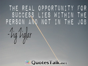 Success Quotes – The real opportunity for success lies within the ...