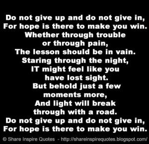 do-not-give-up-and-do-not-give-in-for-hope-is-there-to-make-you-win ...