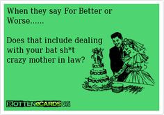 ... .....Does that include dealingwith your bat sh*t crazy mother in law
