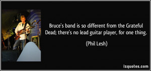 ... Dead; there's no lead guitar player, for one thing. - Phil Lesh