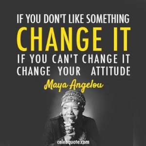 Maya Angelou Quote ~ Attitude
