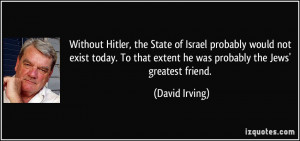 Without Hitler, the State of Israel probably would not exist today. To ...
