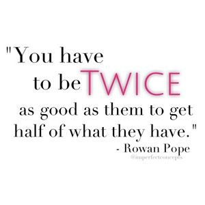 You have to be twice a good. Rowan Pope Quote