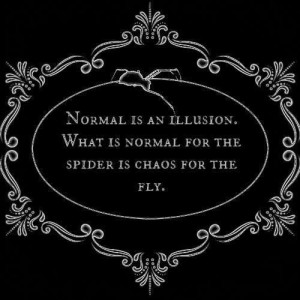 Normal is an illusion...