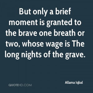 But only a brief moment is granted to the brave one breath or two ...