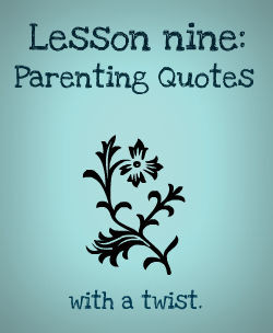 Lesson Nine: Parenting Idioms for Our Time