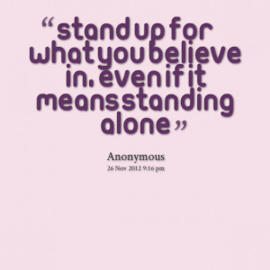 Quotes Picture: stand up for what you believe in, even if it means ...