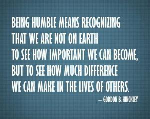 Being Humble. -Hinckley