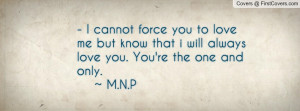 ... but know that i will always love you. You're the one and only. ~ M.N.P