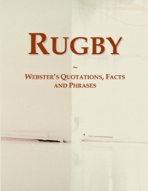 rugby: Rugby: Webster's Quotations, Facts and Phrases