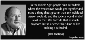 quote-in-the-middle-ages-people-built-cathedrals-where-the-whole-town ...