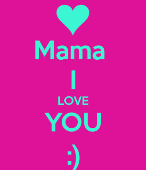 Mama Love You Care Your Friend