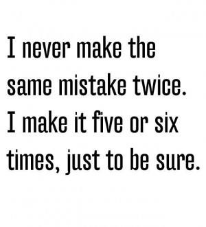 Never make same mistake twice