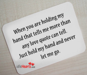 my hand that tells me more than any love quote can tell. Just hold my ...